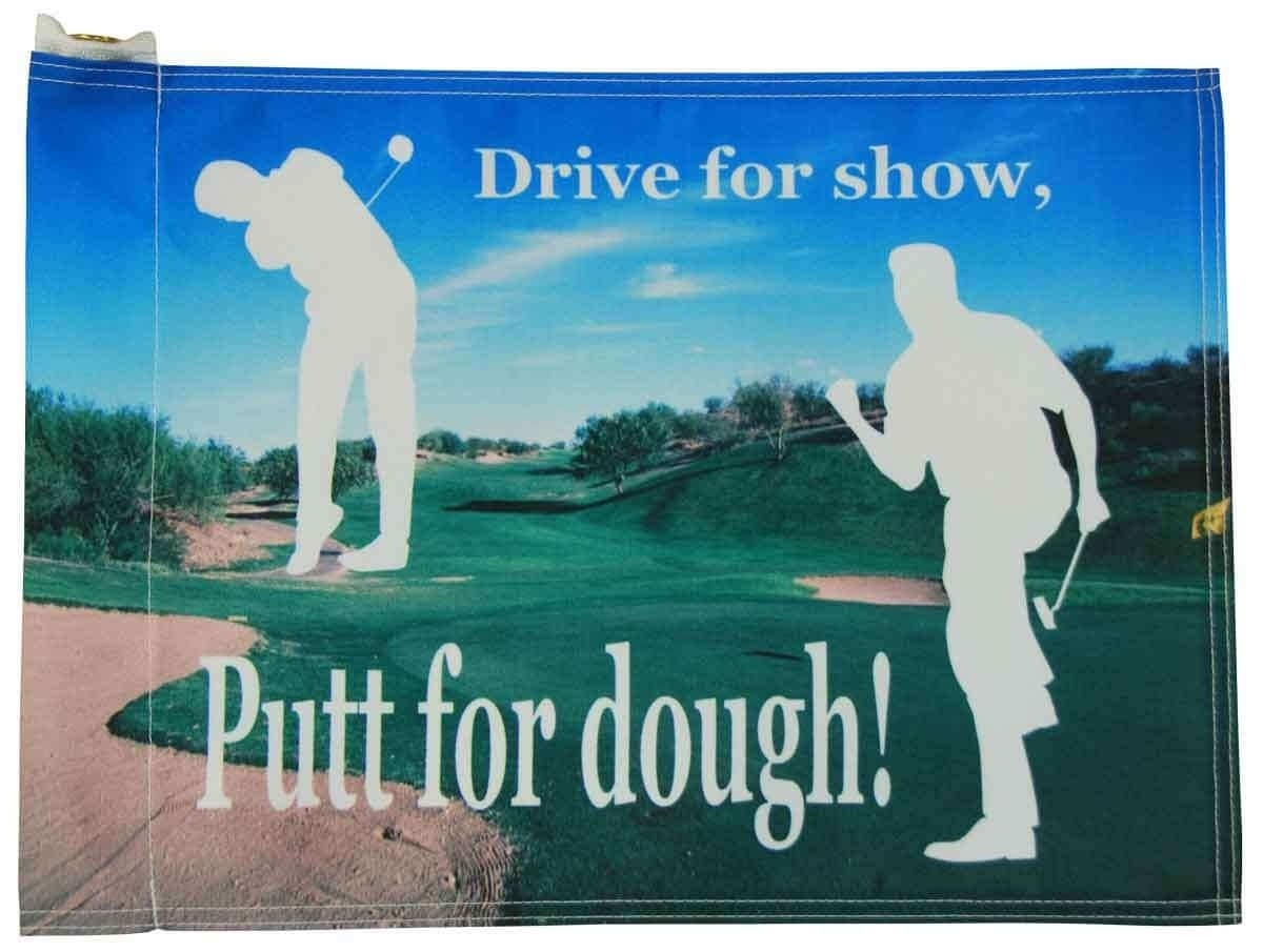 Drive for Show, Put for Dough - Golf Flag